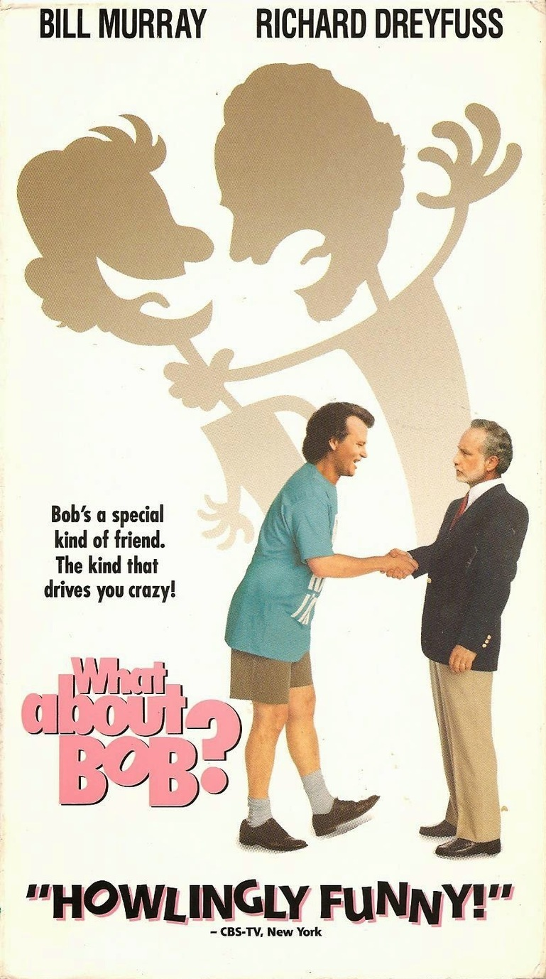 What About Bob? (1991) Comedy - PG : A successful psychotherapist loses his mind after one of his most dependent patients, a manipulative, obsessively compulsive narcissist, tracks him down during his family vacation.